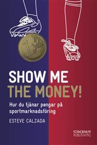 Show me the money : tjäna pengar på sportmarknadsföring