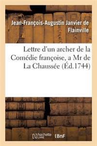 Lettre D'Un Archer de La Comedie Francoise, a MR de La Chaussee