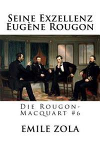 Seine Exzellenz Eugene Rougon: Die Rougon-Macquart #6