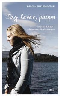 Jag lever, pappa : Utøya 22 Juli 2011 - dagen som förändrade oss