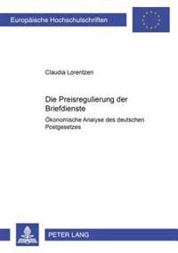 Die Preisregulierung Der Briefdienste: Oekonomische Analyse Des Deutschen Postgesetzes