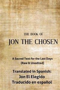 Jon the Chosen Translated in Spanish: Jon El Elegido Traducido En Espanol