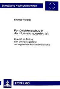Persoenlichkeitsschutz in Der Informationsgesellschaft: Zugleich Ein Beitrag Zum Entwicklungsstand Des Allgemeinen Persoenlichkeitsrechts