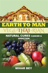 Earth to Man: Natural Cures, Cancer and Addiction