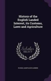 History of the English Landed Interest, Its Customs, Laws and Agriculture