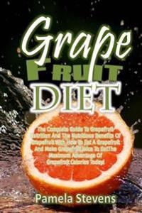 Grapefruit Diet: The Complete Guide to Grapefruit Nutrition and the Nutritious B