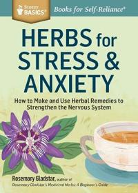 Herbs for Stress & Anxiety: How to Make and Use Herbal Remedies to Strengthen the Nervous System. a Storey Basics(r) Title