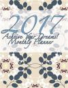 2017 Acheive Your Dreams! Monthly Planner: 16 Month August 2016-December 2017 Calendar, Large 8.5x11