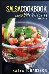 Salsa Cookbook: 35 Salsa Recipes Anyone Can Make at Home