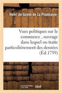 Vues Politiques Sur Le Commerce, Ouvrage Dans Lequel on Traite Particulierement Des Denrees