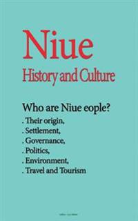Niue History and Culture: Who Are Niue People, Their Origin, Settlement, Governance, Politics, Environment, Travel and Tourism
