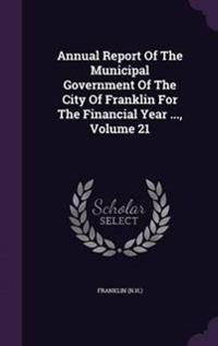 Annual Report of the Municipal Government of the City of Franklin for the Financial Year ..., Volume 21