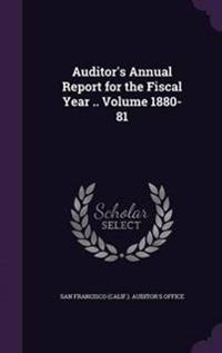 Auditor's Annual Report for the Fiscal Year .. Volume 1880-81