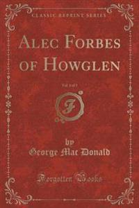 Alec Forbes of Howglen, Vol. 1 of 3 (Classic Reprint)