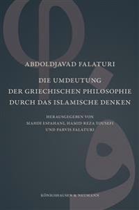 Die Umdeutung der griechischen Philosophie durch das islamische Denken