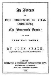 An Address to Rich Professors of Vital Godliness, the Homeward Bound, and Other Original Poems