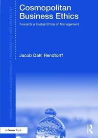 Cosmopolitan Business Ethics: Towards a Global Ethos of Management