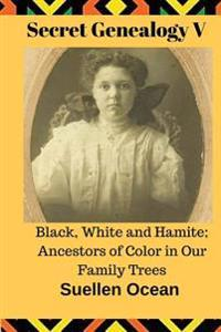 Secret Genealogy V: Black, White and Hamite; Ancestors of Color in Our Family Trees