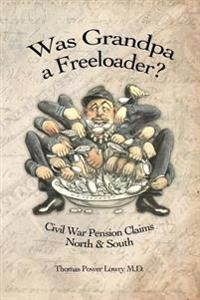 Was Grandpa a Freeloader?: Civil War Pension Claims North & South