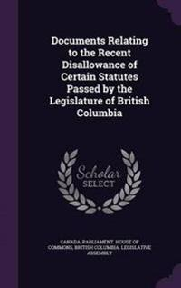 Documents Relating to the Recent Disallowance of Certain Statutes Passed by the Legislature of British Columbia