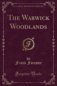 The Warwick Woodlands (Classic Reprint)