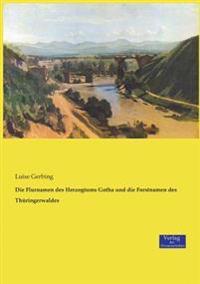 Die Flurnamen Des Herzogtums Gotha Und Die Forstnamen Des Thuringerwaldes