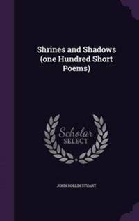 Shrines and Shadows (One Hundred Short Poems)