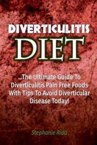 Diverticulitis Diet: The Ultimate Guide to Diverticulitis Pain Free Foods with T
