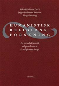 Humanistisk religionsforskning : En introduktion till religionshistoria och religionssociologi
