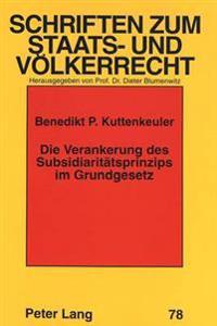 Die Verankerung Des Subsidiaritaetsprinzips Im Grundgesetz: Ein Beitrag Zur Bedeutung Des Subsidiaritaetsprinzips Fuer Die Kompetenzabgrenzung Im Bund