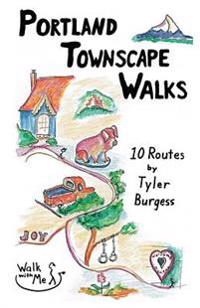 Portland Townscape Walks: Ten Routes by Tyler Burgess