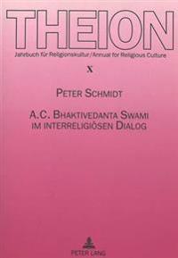 A. C. Bhaktivedanta Swami Im Interreligioesen Dialog: Biographische Studien Zur Begegnung Von Hinduismus Und Christentum