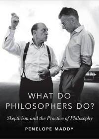 What Do Philosophers Do?: Skepticism and the Practice of Philosophy