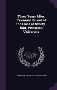 Three Years After. Triennial Record of the Class of Ninety-Four, Princeton University