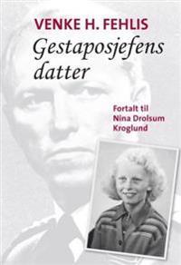 Gestaposjefens datter - Venke H. Fehlis pdf epub