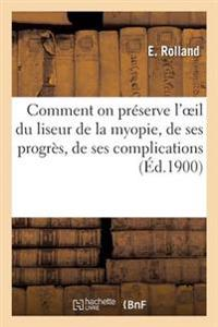 Comment on Pr�serve l'Oeil Du Liseur de la Myopie, de Ses Progr�s, de Ses Complications
