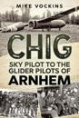 Chig: Sky Pilot to the Glider Pilots of Arnhem