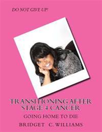 Transitioning After Stage 4 Cancer: Going Home to Die