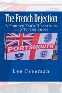 The French Dejection: A Pompey Fan's Disastrous Trip to the Euros