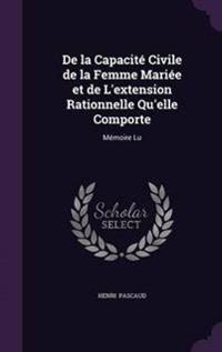 de La Capacite Civile de La Femme Mariee Et de L'Extension Rationnelle Qu'elle Comporte