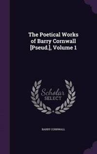 The Poetical Works of Barry Cornwall [Pseud.], Volume 1