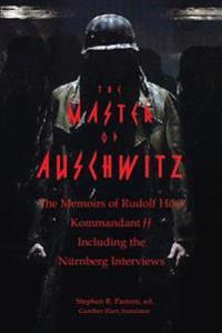 The Master of Auschwitz: Memoirs of Rudolf Hoess, Kommandant SS