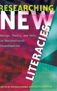 Researching New Literacies: Design, Theory, and Data in Sociocultural Investigation