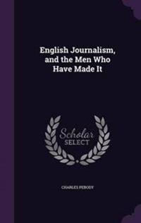 English Journalism, and the Men Who Have Made It