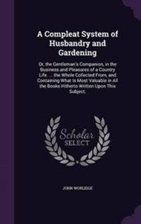 A Compleat System of Husbandry and Gardening