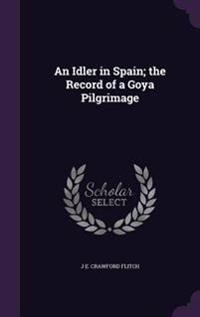 An Idler in Spain; The Record of a Goya Pilgrimage