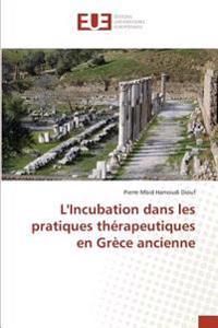 L'Incubation dans les pratiques thérapeutiques en Grèce ancienne