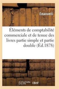 Elements de Comptabilite Commerciale Et de Tenue Des Livres En Partie Simple Et Partie Double