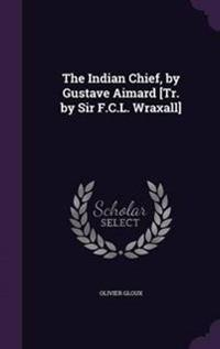 The Indian Chief, by Gustave Aimard [Tr. by Sir F.C.L. Wraxall]