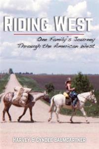 Riding West: One Family's Journey Through the American West